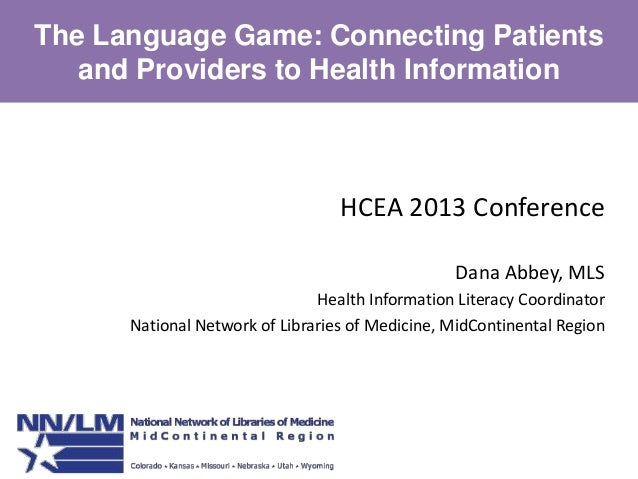 The Language Game: Connecting Patients and Providers to Health Information  HCEA 2013 Conference Dana Abbey, MLS Health In...