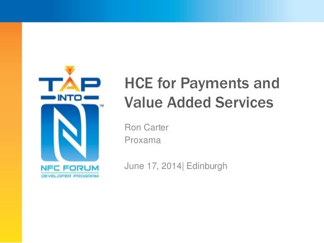 HCE for Payments and Value Added Services Ron Carter Proxama June 17, 2014| Edinburgh