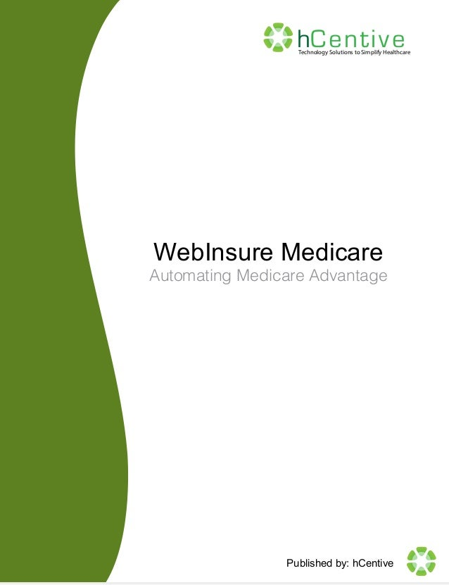 hCen ti v e  Technology Solutions to Simplify Healthcare  WebInsure Medicare  Automating Medicare Advantage  Published by:...
