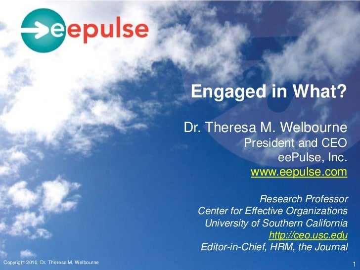 Engaged in What?                                            Dr. Theresa M. Welbourne                                      ...
