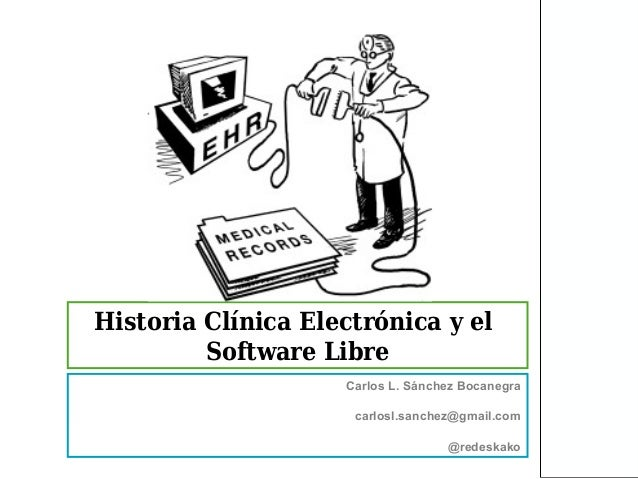 Historia Clínica Electrónica y el         Software Libre                    Carlos L. Sánchez Bocanegra                   ...