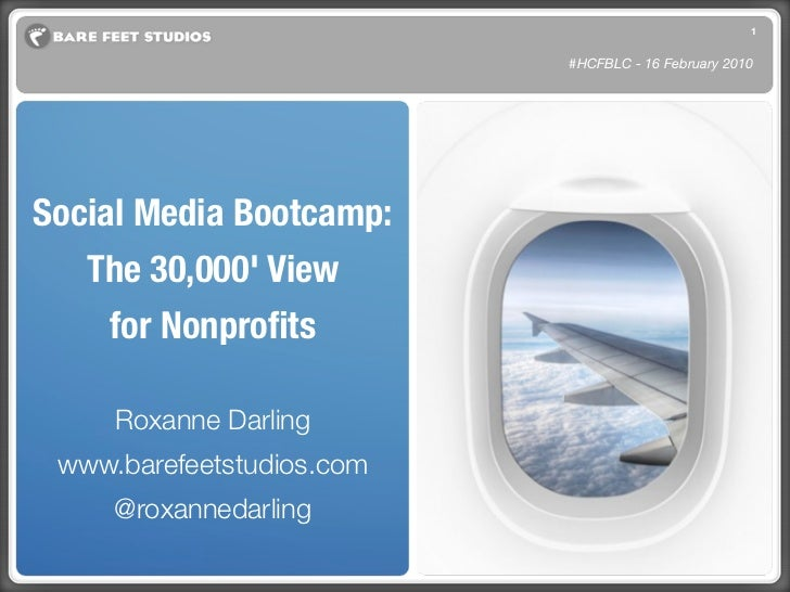 1                           #HCFBLC - 16 February 2010Social Media Bootcamp:   The 30,000 View     for Nonprofits     Roxan...
