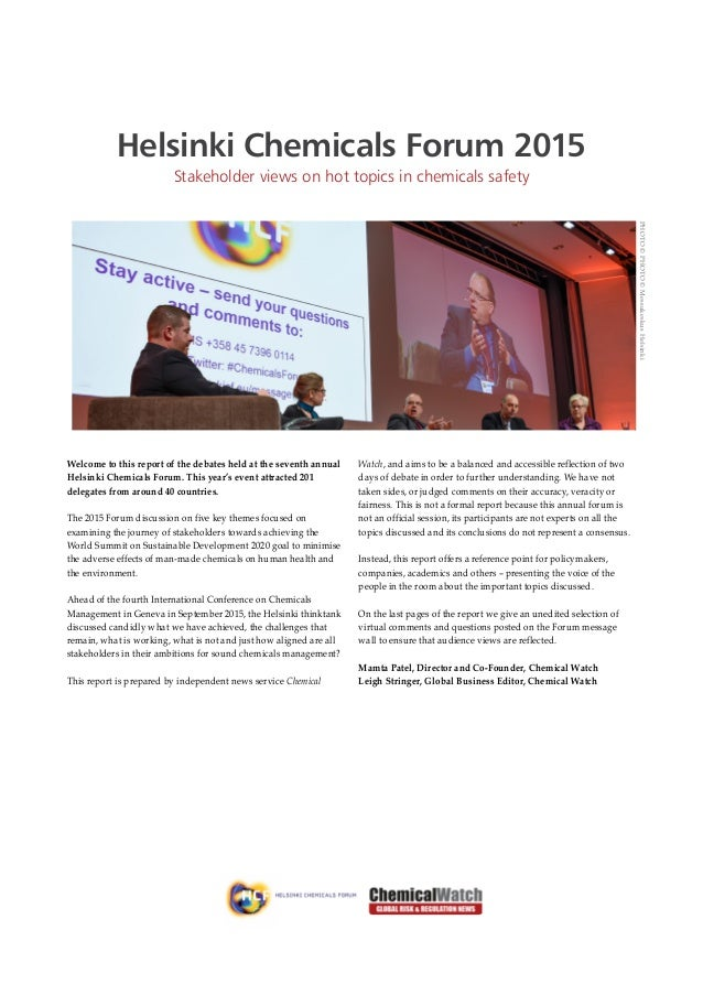 Helsinki Chemicals Forum 2015 Stakeholder views on hot topics in chemicals safety Welcome to this report of the debates he...