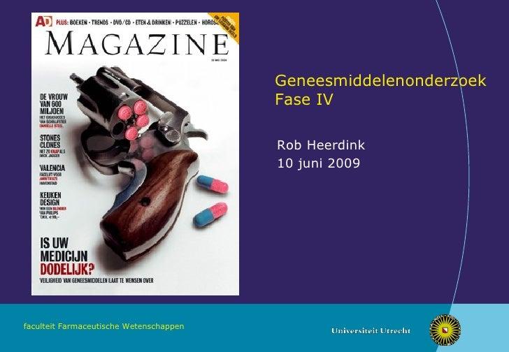 Geneesmiddelenonderzoek Fase IV Rob Heerdink 10 juni 2009
