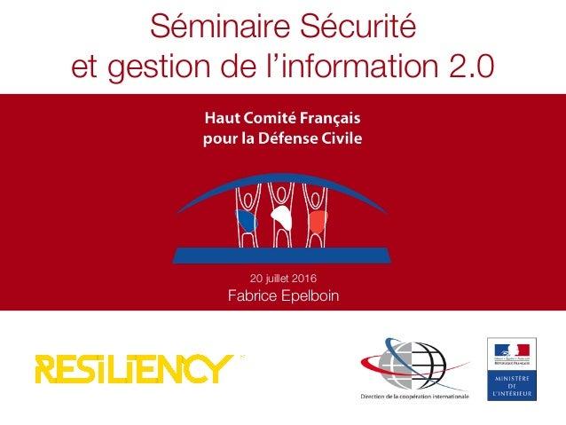 Séminaire Sécurité et gestion de l'information 2.0 20 juillet 2016 Fabrice Epelboin