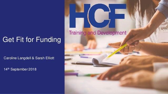 Get Fit for Funding Caroline Langdell & Sarah Elliott 14th September 2018