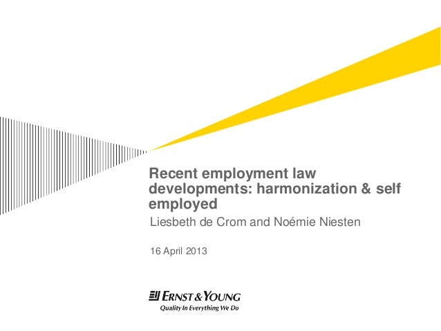 Recent employment lawdevelopments: harmonization & selfemployedLiesbeth de Crom and Noémie Niesten16 April 2013