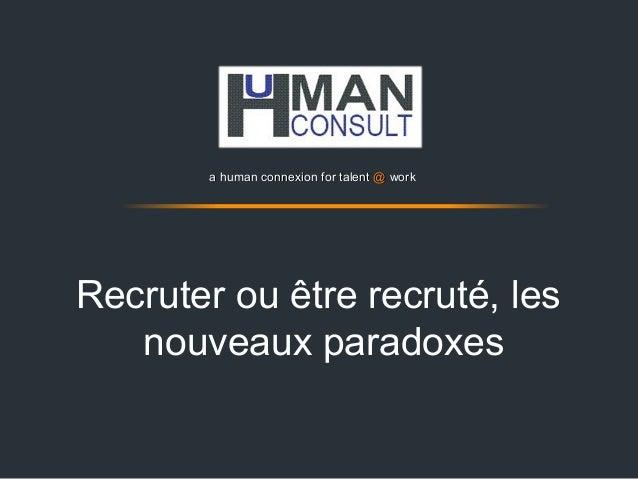a human connexion for talent @ work  Recruter ou être recruté, les nouveaux paradoxes