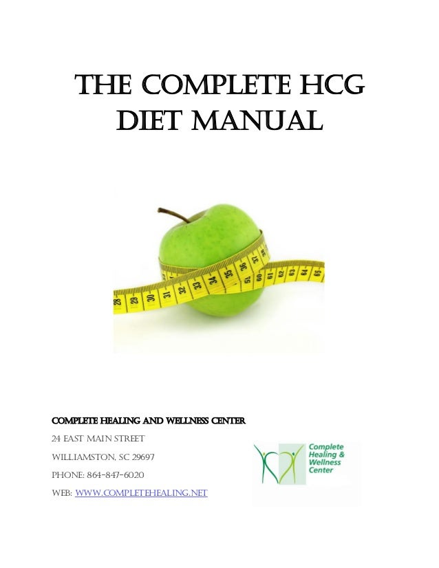 THE COMPLETE HCG DIET MANUAL Complete Healing and Wellness Center 24 East Main Street Williamston, SC 29697 Phone: 864-847...