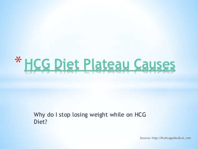 Why do I stop losing weight while on HCG Diet? *HCG Diet Plateau Causes Source: http://NuImageMedical.com