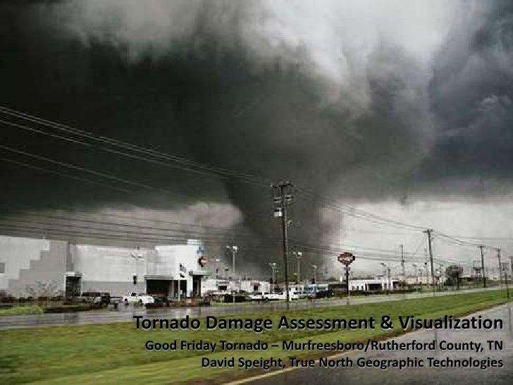 Tornado Damage Assessment & Visualization<br />Good Friday Tornado – Murfreesboro/Rutherford County, TN<br />David Speight...