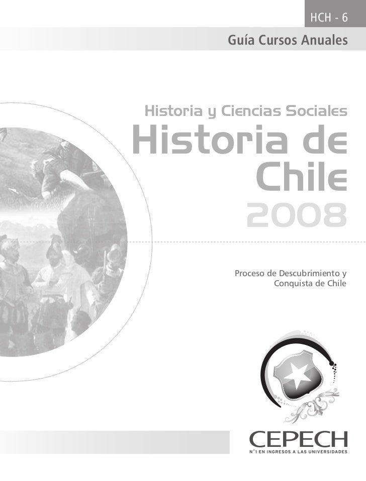 HCH - 6           Guía Cursos AnualesHistoria y Ciencias SocialesHistoria de      Chile              2008            Proce...