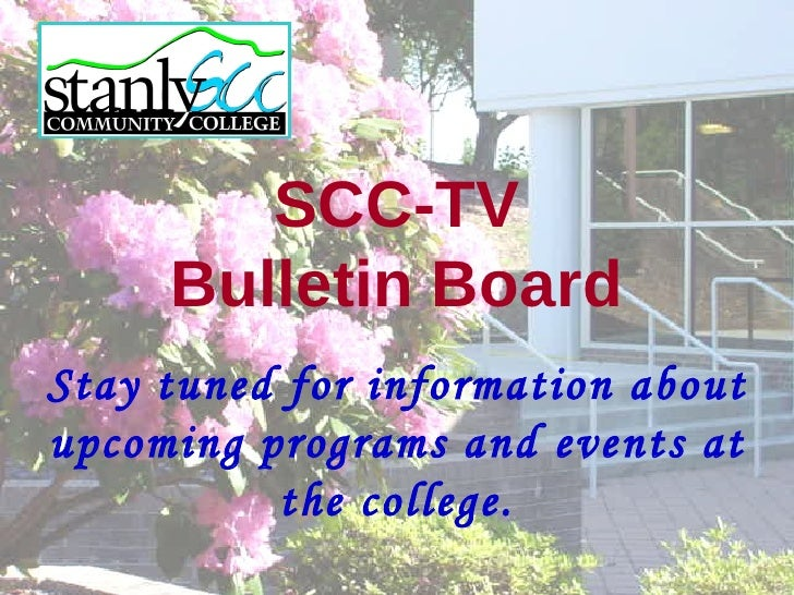 SCC-TV      Bulletin Board Stay tuned for information about upcoming programs and events at           the college.