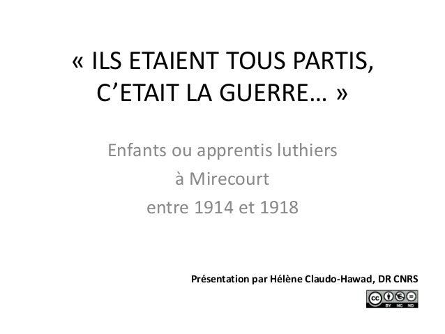 « ILS ETAIENT TOUS PARTIS, C'ETAIT LA GUERRE… » Enfants ou apprentis luthiers à Mirecourt entre 1914 et 1918 Présentation ...