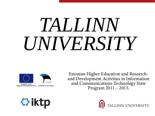 TALLINN  UNIVERSITY  Estonian Higher Education and Research-and  Development Activities in Information  and Communications...