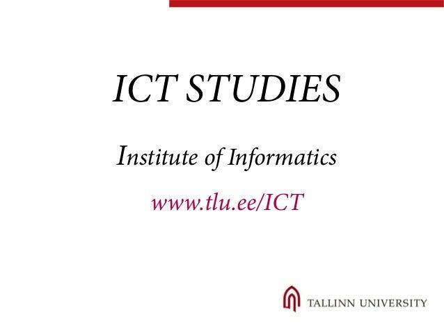 ICT STUDIES  Institute of Informatics  www.tlu.ee/ICT