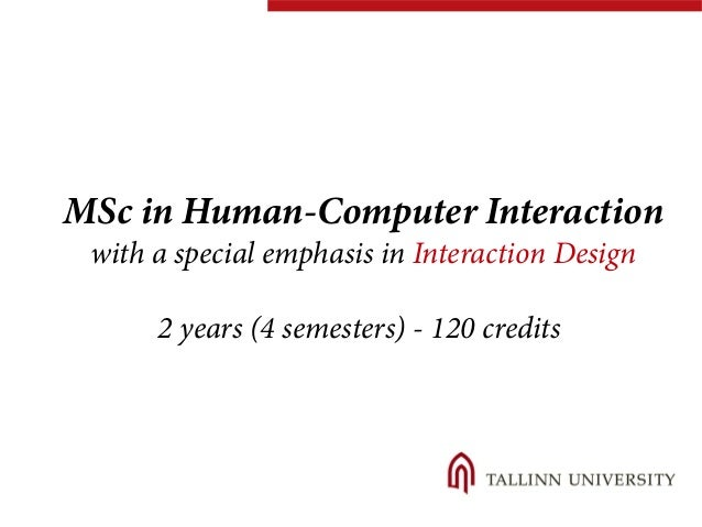 MSc in Human-Computer Interaction  with a special emphasis in Interaction Design  2 years (4 semesters) - 120 credits