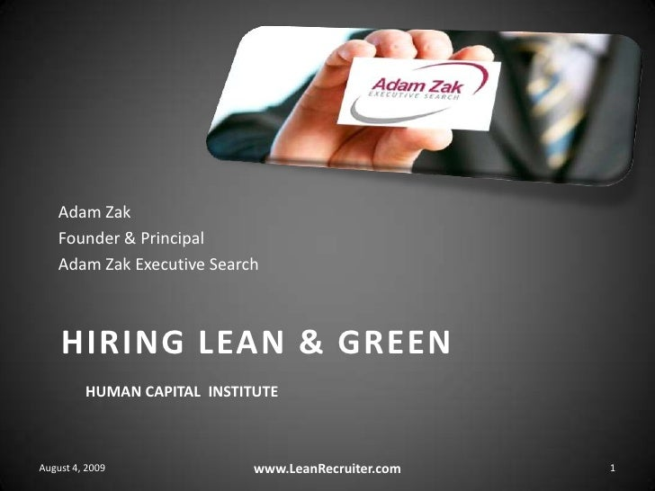 Adam Zak<br />Founder & Principal<br />Adam Zak Executive Search<br />Hiring Lean & GreenHuman Capital  institute<br />Aug...
