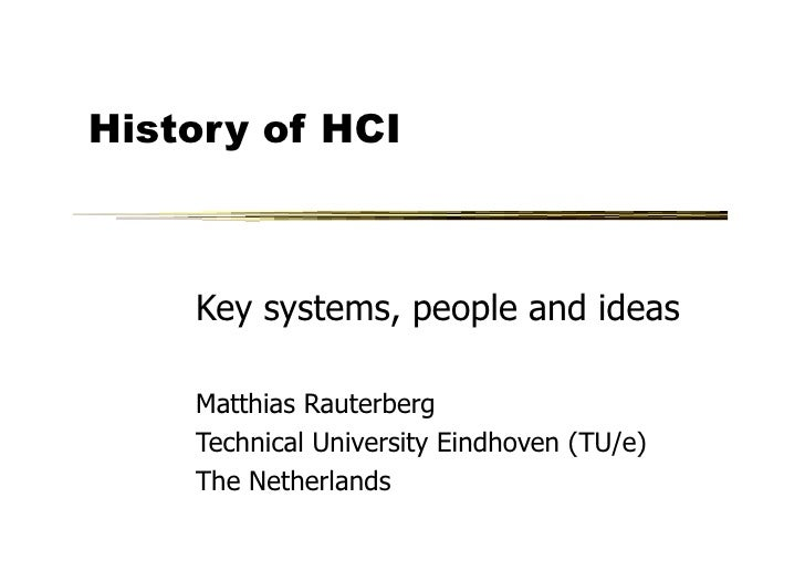 History of HCI    Key systems, people and ideas    Matthias Rauterberg    Technical University Eindhoven (TU/e)    The Net...