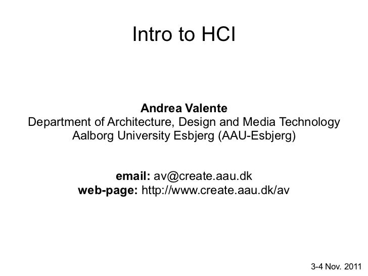 Intro to HCI                    Andrea ValenteDepartment of Architecture, Design and Media Technology       Aalborg Univer...