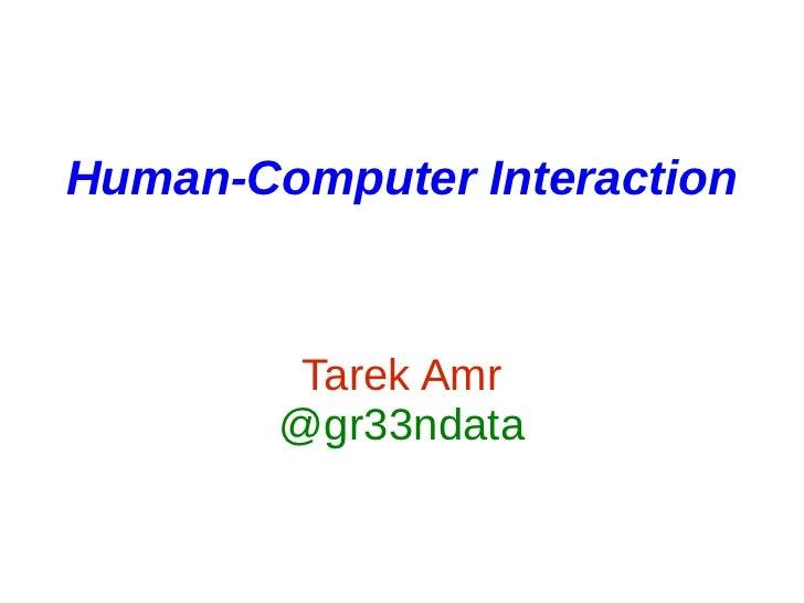 Human-Computer Interaction         Tarek Amr        @gr33ndata