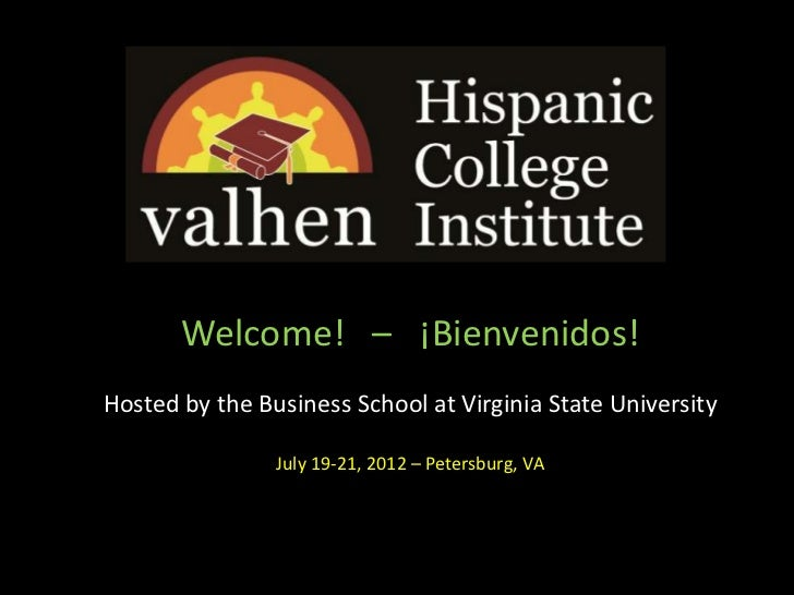 Welcome! – ¡Bienvenidos!Hosted by the Business School at Virginia State University                July 19-21, 2012 – Peter...