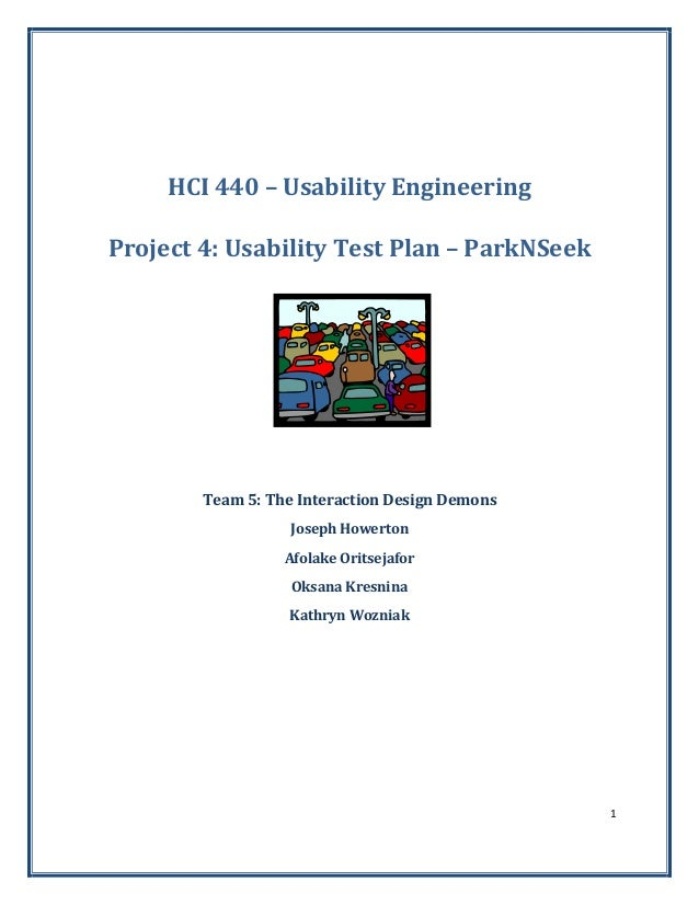 1      HCI 440 – Usability Engineering  Project 4: Usability Test Plan – ParkNSeek          Team 5: The Interaction Design...