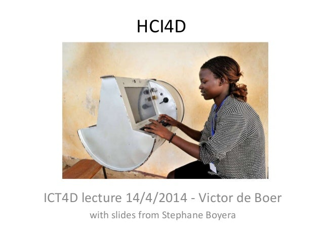HCI4D ICT4D lecture 14/4/2014 - Victor de Boer with slides from Stephane Boyera