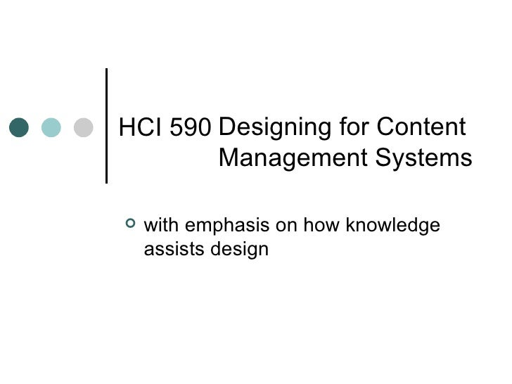 HCI 590 <ul><li>with emphasis on how knowledge assists design </li></ul>Designing for Content Management Systems