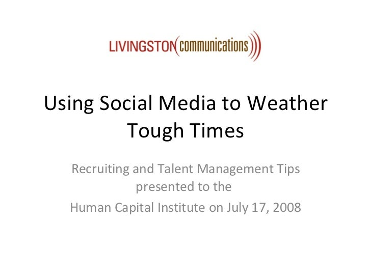 Using Social Media to Weather Tough Times Recruiting and Talent Management Tips presented to the  Human Capital Institute ...