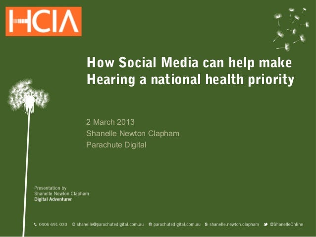 How Social Media can help makeHearing a national health priority2 March 2013Shanelle Newton ClaphamParachute Digital