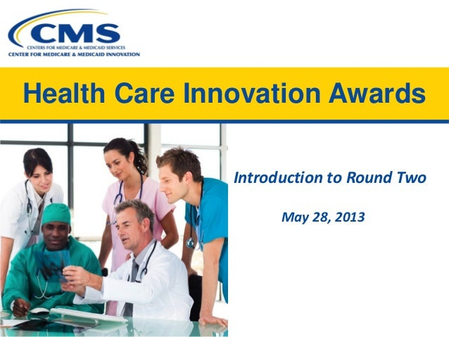 Health Care Innovation AwardsIntroduction to Round TwoMay 28, 2013