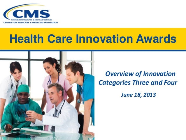 Health Care Innovation Awards Overview of Innovation Categories Three and Four June 18, 2013