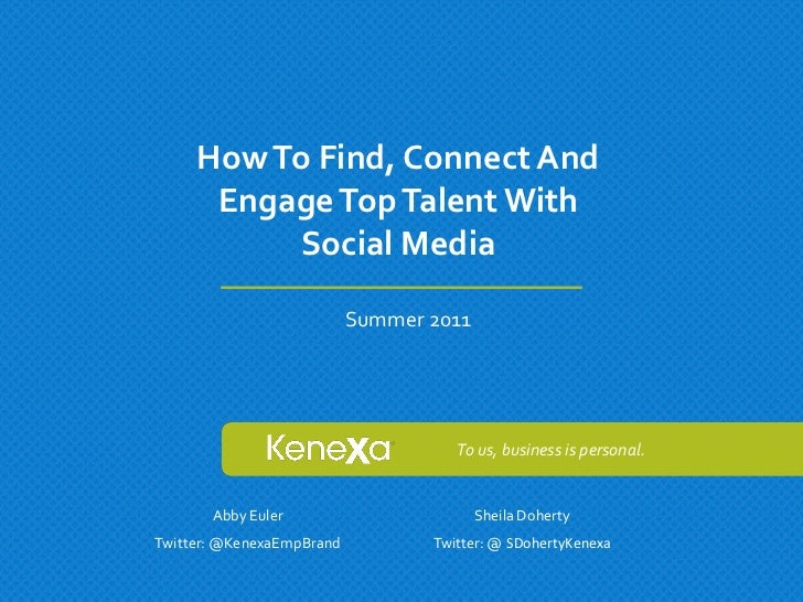 How To Find, Connect And      Engage Top Talent With          Social Media                           Summer 2011          ...