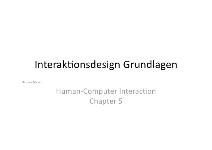 Interak(onsdesign Grundlagen  Hannes Meyer                    Human‐Computer Interac(on                         Chapter 5