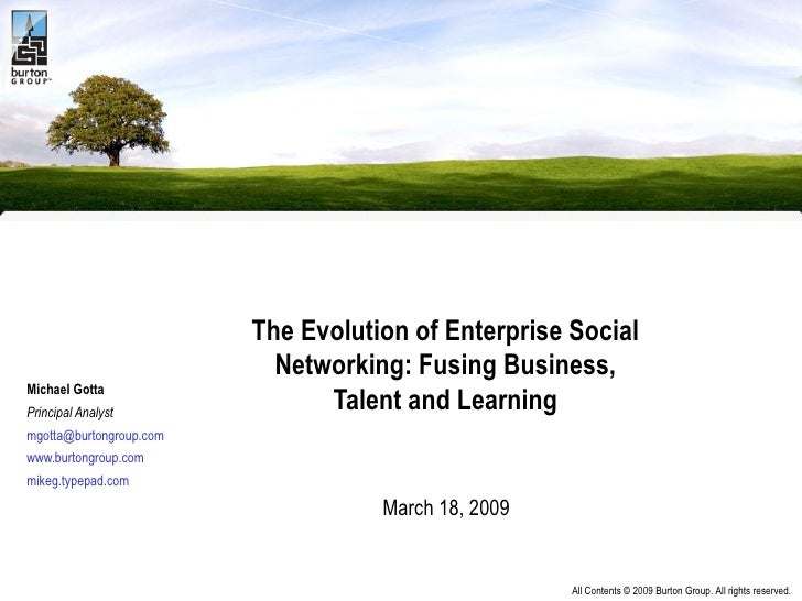 The Evolution of Enterprise Social Networking: Fusing Business, Talent and Learning   March 18, 2009  Michael Gotta Princi...
