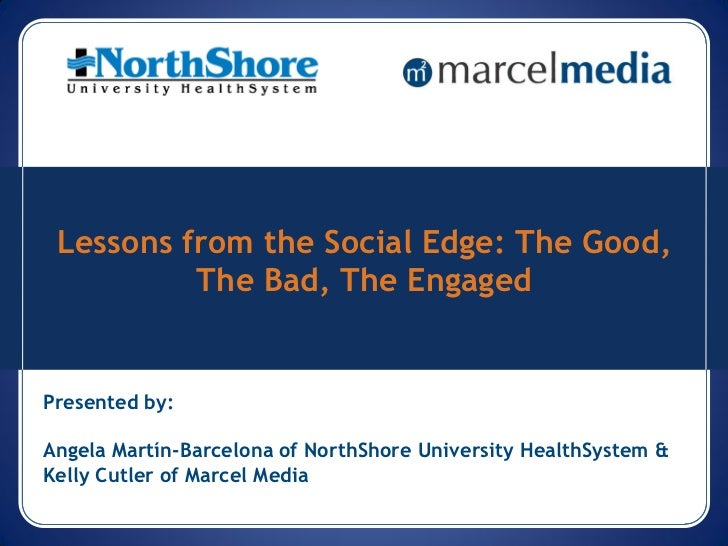 Lessons from the Social Edge: The Good,          The Bad, The EngagedPresented by:Angela Martín-Barcelona of NorthShore Un...