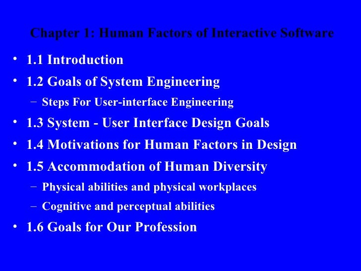 Chapter 1: Human Factors of Interactive Software• 1.1 Introduction• 1.2 Goals of System Engineering  – Steps For User-inte...