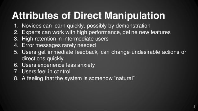 direct manipulation principles This chapter discusses the concept of direct manipulation (dm) dm is characterized by several principles the chapter describes a number of examples that show typical characteristics of dm.