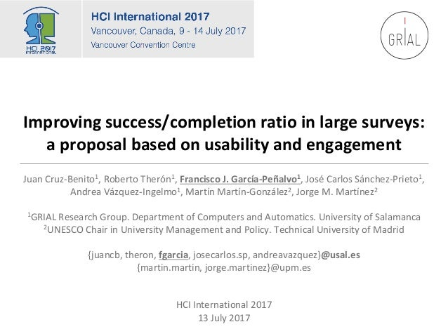 Improving	success/completion	ratio	in	large	surveys:	 a	proposal	based	on	usability	and	engagement	 Juan	Cruz-Benito1,	Rob...