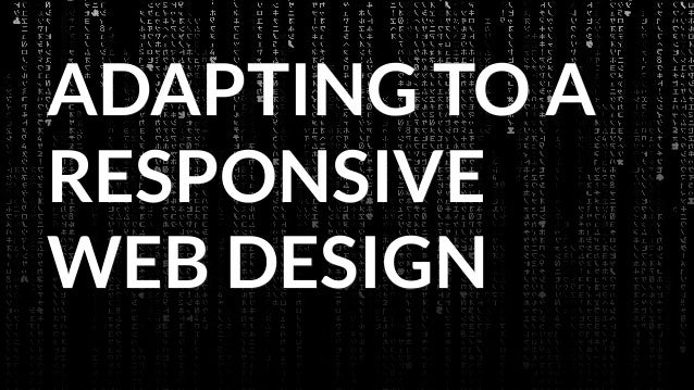 ADAPTING TO A RESPONSIVE WEB DESIGN