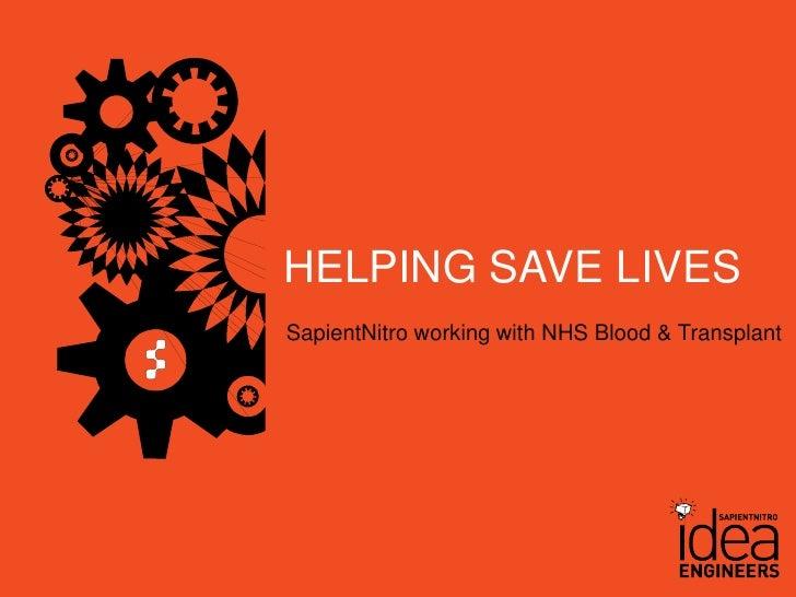 HELPING SAVE LIVES                                     SapientNitro working with NHS Blood & Transplant© COPYRIGHT 2011 SA...