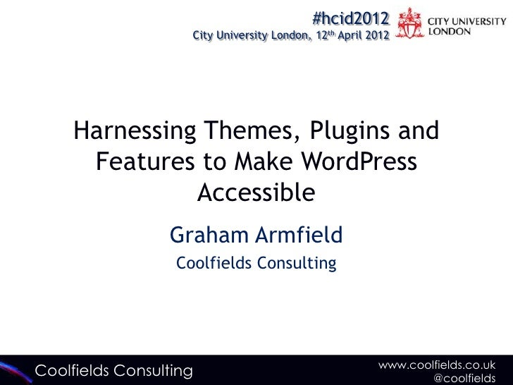 #hcid2012                    City University London, 12th April 2012     Harnessing Themes, Plugins and      Features to M...