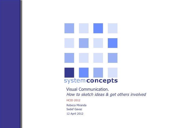 Visual Communication.How to sketch ideas & get others involvedHCID 2012Rebeca MirandaSedef Gavaz12 April 2012