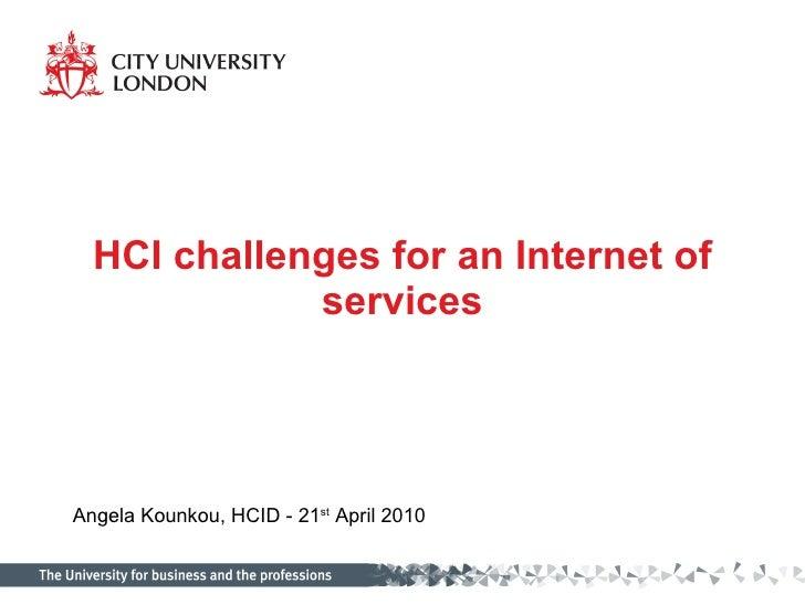 HCI challenges for an Internet of services Angela Kounkou, HCID - 21 st  April 2010