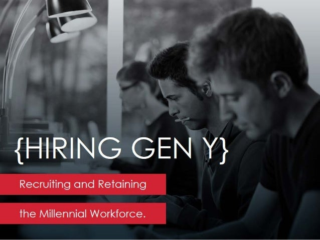 Hiring Gen Y: Recruiting and Retaining the Millennial Workforce