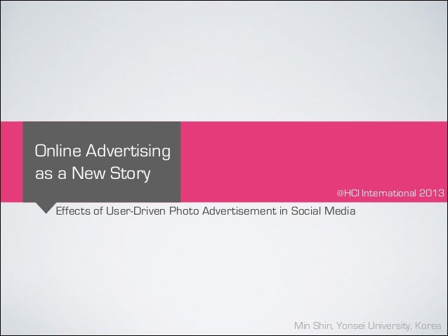 Online Advertising as a New Story @HCI International 2013  Effects of User-Driven Photo Advertisement in Social Media  Min...
