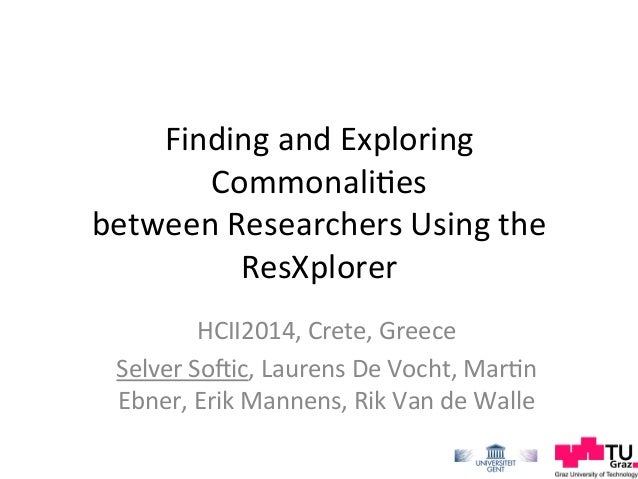 Finding	   and	   Exploring	    Commonali0es	    between	   Researchers	   Using	   the	    ResXplorer	    HCII2014,	   Cr...