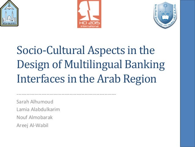 Socio-­‐Cultural	   Aspects	   in	   the	    Design	   of	   Multilingual	   Banking	    Interfaces	   in	   the	   Arab	 ...
