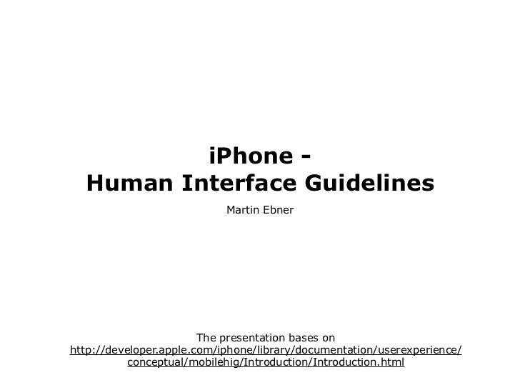 iPhone -  Human Interface Guidelines                            Martin Ebner                        The presentation bases...